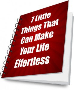 7 Little Things That Can Make Your Life Effortless